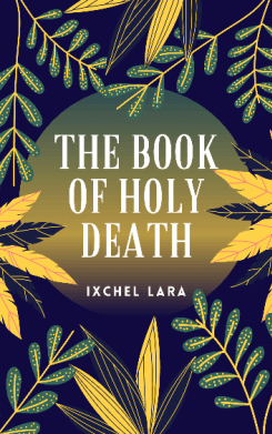 The Book of Holy Death by Ixchel Lara