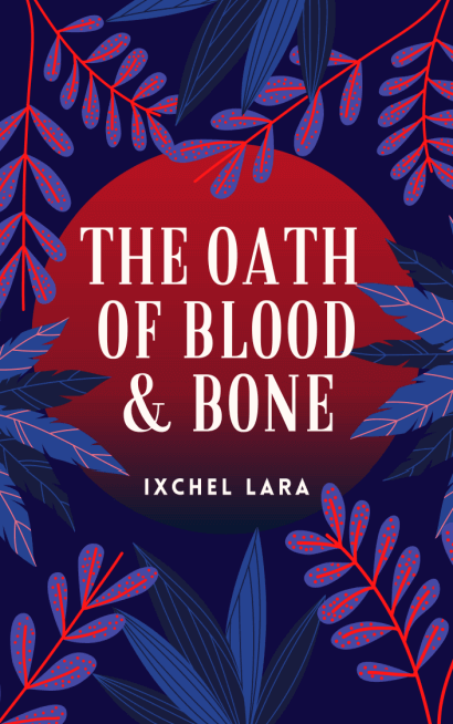 The Oath of Blood & Bone by Ixchel Lara